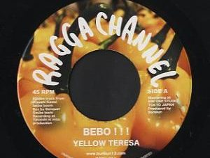 Yellow Teresa / Ninety-U  [ Bebo!!! / Madda Madda ]  Ragga Channel