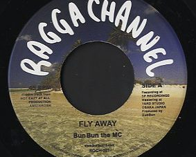 Bun Bun The Mc [ Fly Away / I Thought Only Loving ] Ragga Channel(jp)
