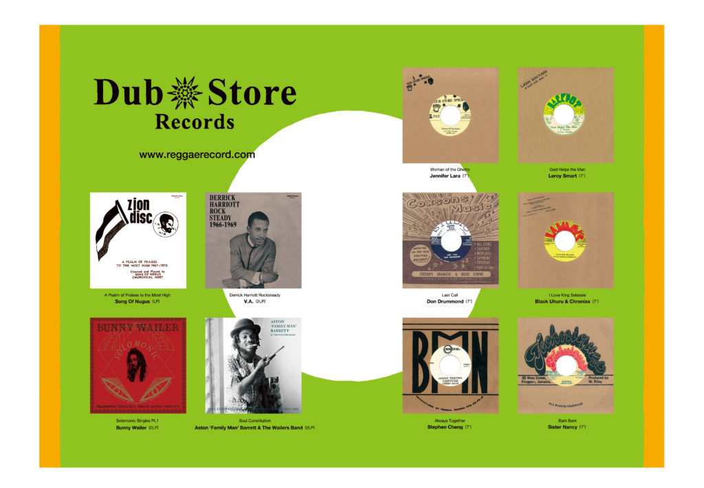 DUB STORE  RECORDS https://www.reggaerecord.com/en/A Pslam Of Praises to The Most High  - Sons Of Nugus ( LP ) Derrick Harriott Rocksteady - V.A. (2LP)Solomonic Singles 1 - Bunny Wailer (2LP)Soul Constitution -  Aston 'Family Man' Barrett & The Wailers Band (2LP)Woman Of The Ghetto - Jennifer Lara (7')God Helps The Man - Leroy Smart  (7')Last Call - Don Drummond  (7') I Love King  Selassie - Black Uhuru & Chronixx  (7') Always Together - Stephen Chang (7') Bam Bam - Sister Nancy (7')