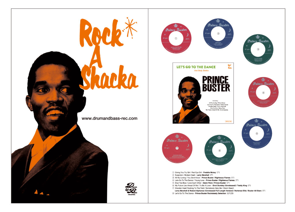 Rock A Shacka http://www.drumandbass-rec.com/ Giving You Try Girl / Red Eye Girl - Freddie Mckay (7') Suspicion / Broken Heart - Larry Marshall (7')   All My Loving / You Dont Know - Prince Buster / Righteous Flames  (7') My Future Lies Ahead Of Me / To Be A Lover - Errol Dunkley (Unreleased) / Teddy King (7')    Blue Yes Blue / Love Each Other - Dawn Penn / Prince Buster (7')    Lets Go To The Dance / Young Love - Prince Buster / Righteous Flames (7')   Wooden Heart Rocking To The Field / Somebody Help Me / Miami Beach - Larry Marshall & Roland Alphonso (Unreleased Full Length Version) / Hortense Ellis / Buster All Stars (10')   Lets Go To The Dance - Prince Buster Rocksteady Selection  (LP/CD)