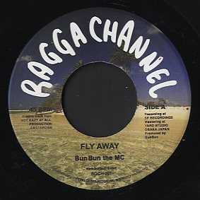 【Zipang Wax】Fly Away / I shout Only Loving – Bun Bun The MC|Ragga Channel RGCH-001