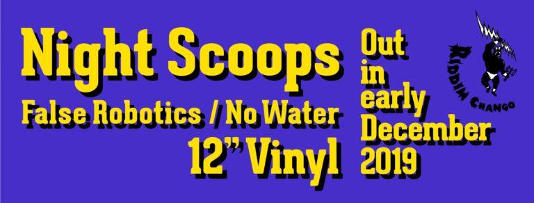 【】Night Scoops – False Robotics / No Water (Riddim Chango) 12″