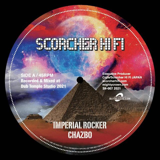 【Zipang Wax】Imperial Rocker / Imperial Dub – Chazbo|Scorcher Hi Fi SH-007